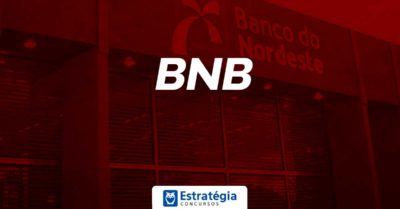 Concurso Banco do Nordeste (BNB): novo certame é anunciado e edital deve ser publicado dentro de um mês