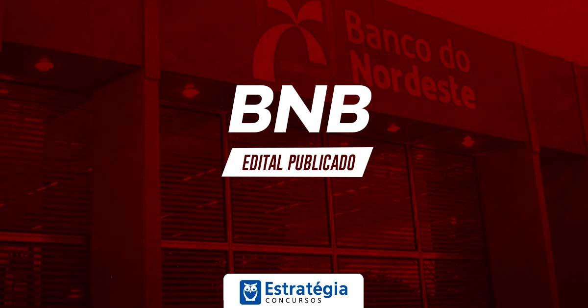 Concurso Banco do Nordeste (BNB): SAIU edital com 700 vagas para Analista Bancário e Especialista Técnico