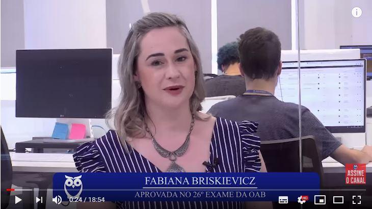 ENTREVISTA EM VÍDEO: Fabiana Briskievicz - Aprovada no XXVI Exame da OAB