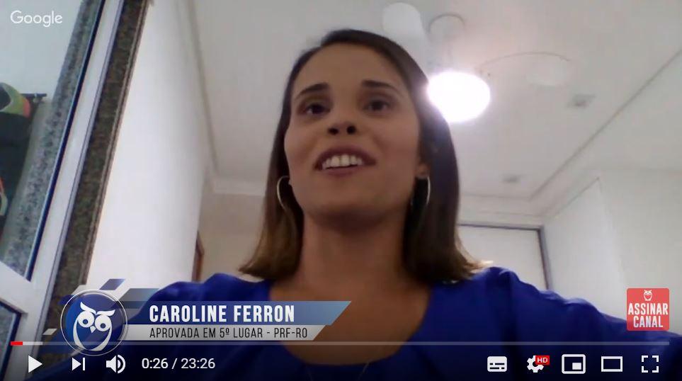 ENTREVISTA EM VÍDEO: Caroline Ferron Silva - Aprovada em 5° no concurso da PRF para o estado de Rondônia (provas objetiva e discursiva)