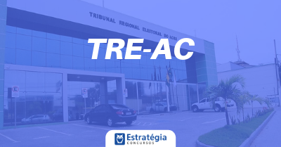 Concurso TRE AC: com cargos vagos, último edital vence em dezembro de 2019