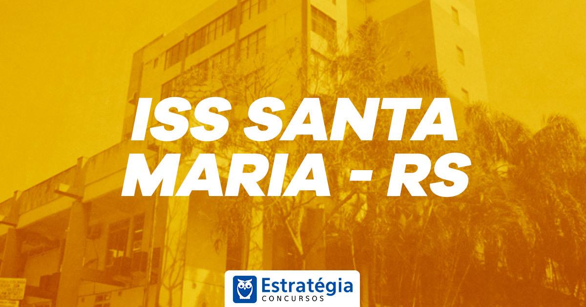 Concurso ISS Santa Maria RS:  banca do próximo certame é definida