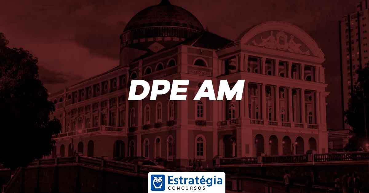 Concurso DPE AM: inscrições abertas para nível Médio e Superior