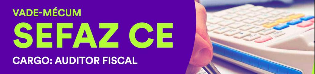 Vade Mecum para o concurso Sefaz CE - Cargo de Auditor Fiscal